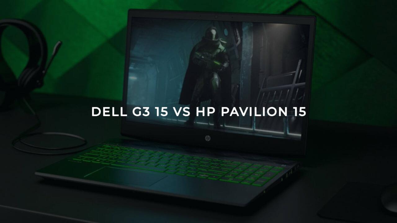 Dell G3 15 Vs HP Pavilion 15