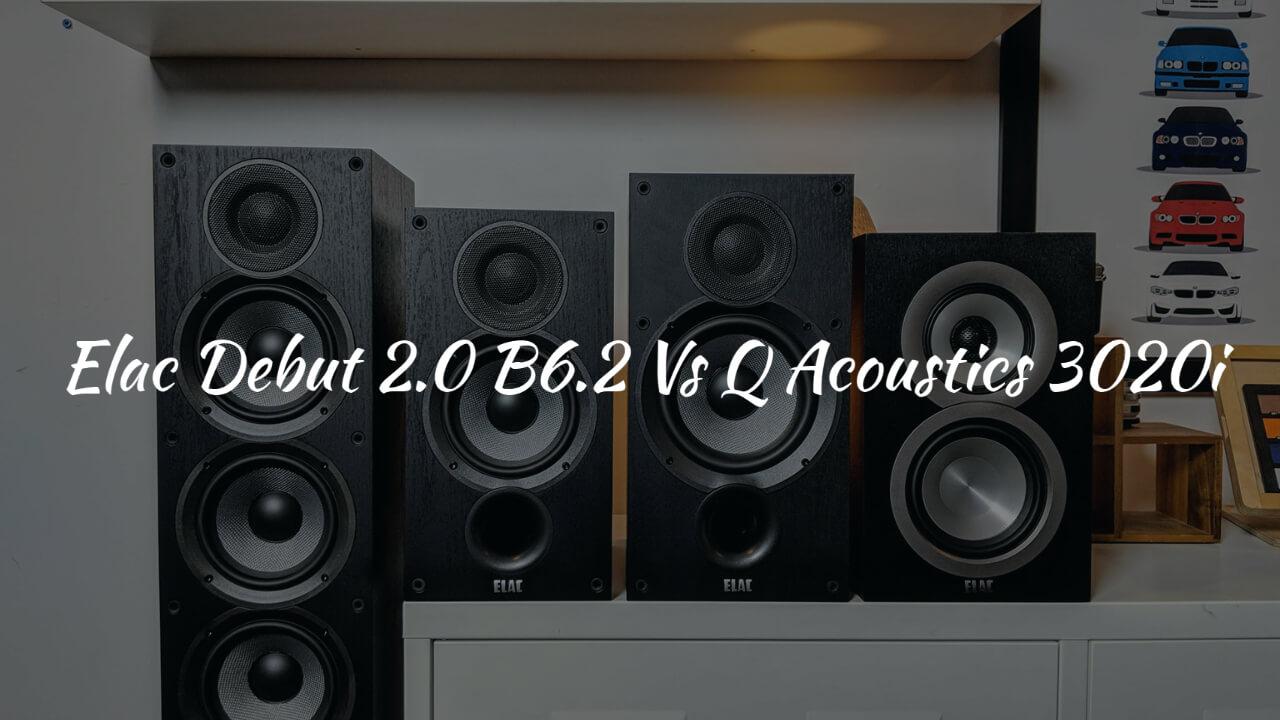 Elac Debut 2.0 B6.2 Vs Q Acoustics 3020i